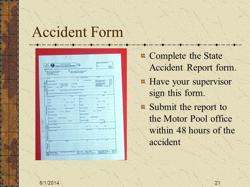 6/1/201421 Accident Form Complete the State Accident Report form.