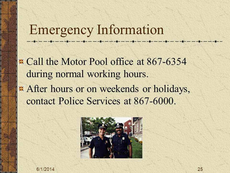 6/1/201425 Emergency Information Call the Motor Pool office at 867-6354 during normal working hours.