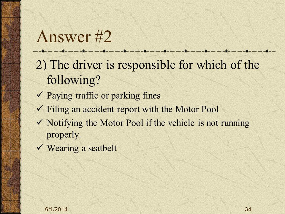 6/1/201434 Answer #2 2) The driver is responsible for which of the following.