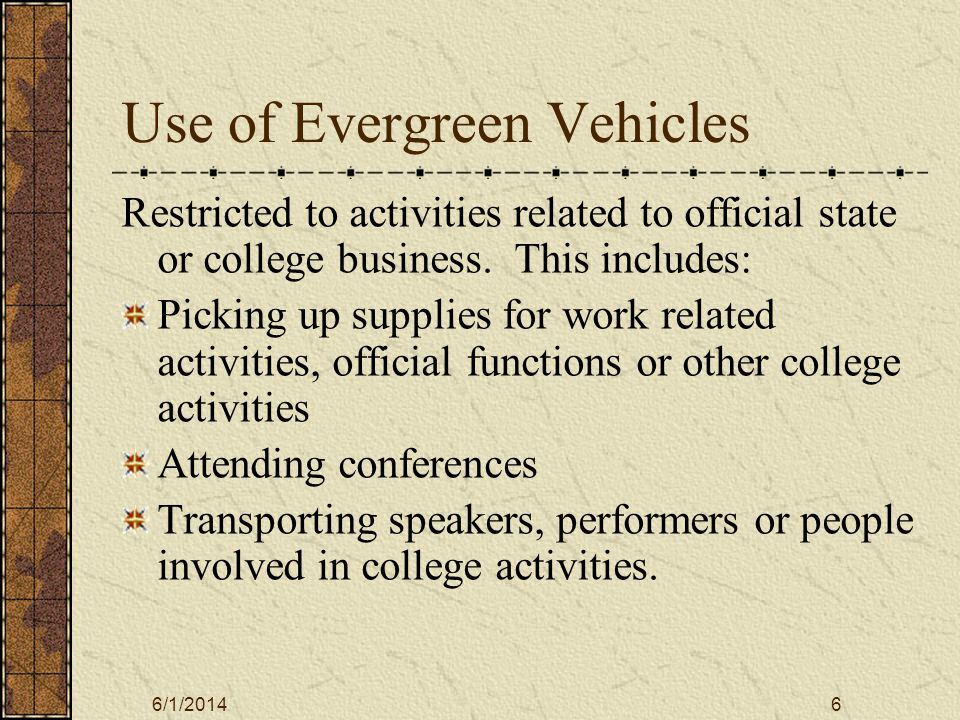 6/1/20146 Use of Evergreen Vehicles Restricted to activities related to official state or college business.