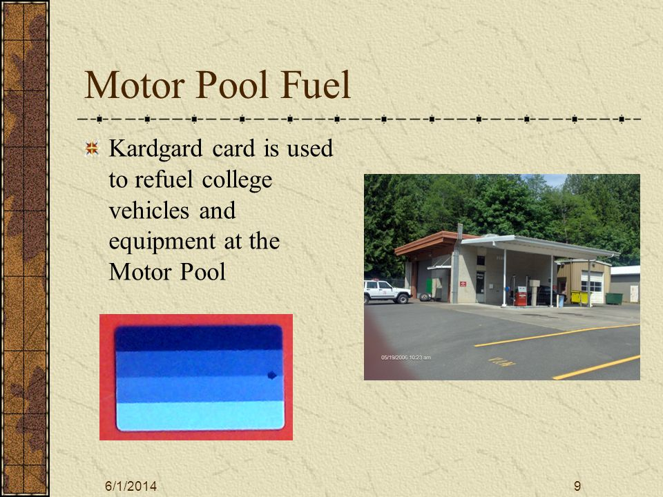 6/1/20149 Motor Pool Fuel Kardgard card is used to refuel college vehicles and equipment at the Motor Pool