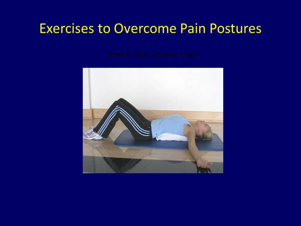 Exercises to Overcome Pain Postures Stretch Your Anterior Chest