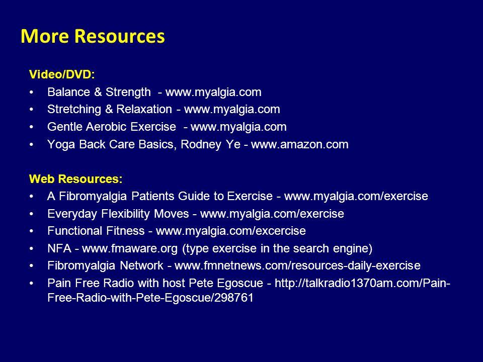 Video/DVD: Balance & Strength - www.myalgia.com Stretching & Relaxation - www.myalgia.com Gentle Aerobic Exercise - www.myalgia.com Yoga Back Care Bas