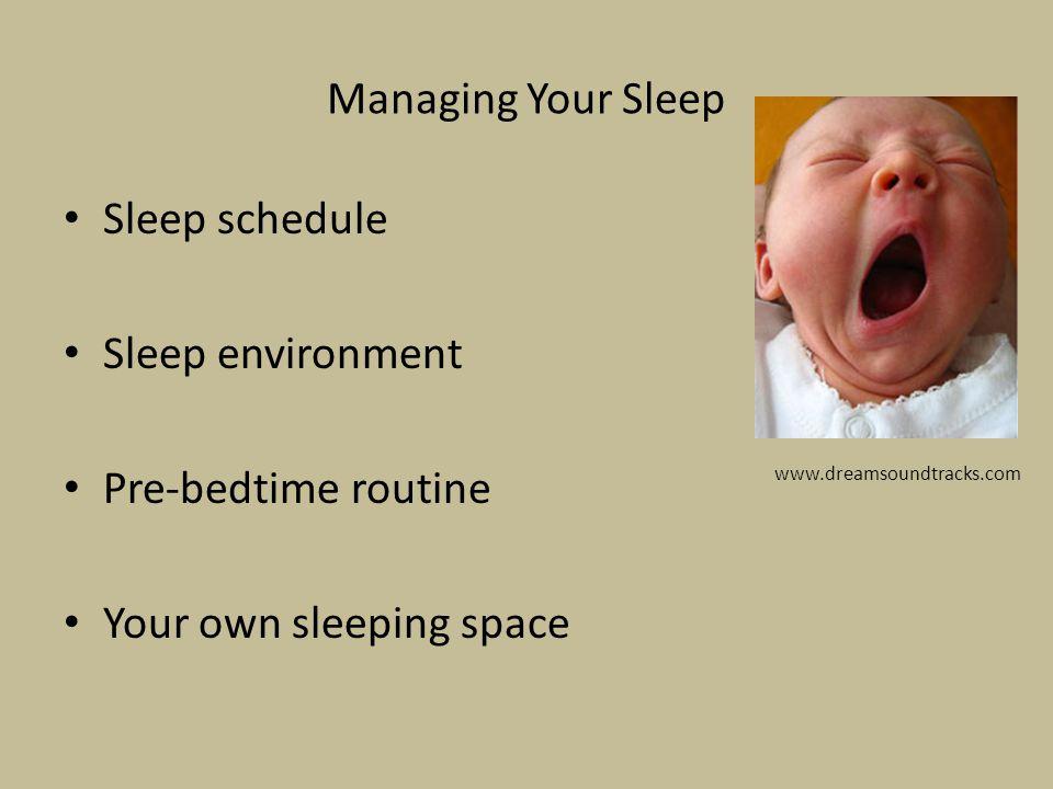 Managing Your Sleep Sleep schedule Sleep environment Pre-bedtime routine Your own sleeping space www.dreamsoundtracks.com