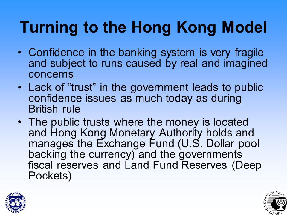 Turning to the Hong Kong Model Confidence in the banking system is very fragile and subject to runs caused by real and imagined concerns Lack of trust