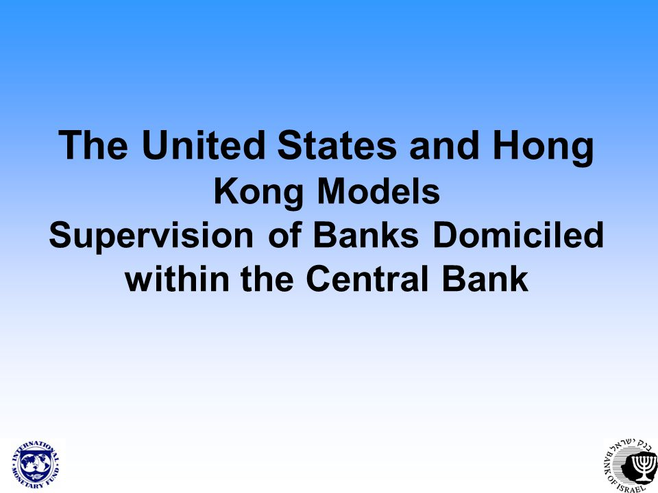 The United States and Hong Kong Models Supervision of Banks Domiciled within the Central Bank
