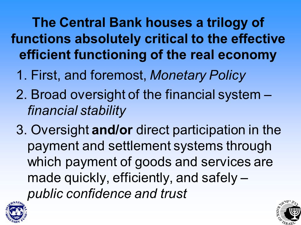 The Central Bank houses a trilogy of functions absolutely critical to the effective efficient functioning of the real economy 1. First, and foremost,