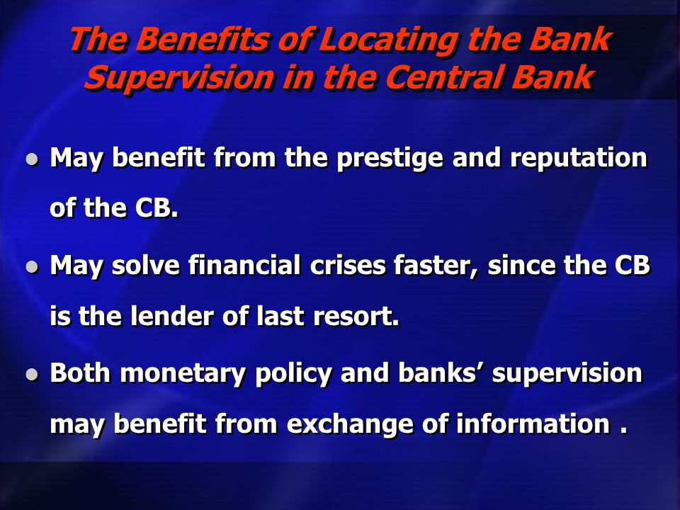The Benefits of Locating the Bank Supervision in the Central Bank May benefit from the prestige and reputation of the CB.