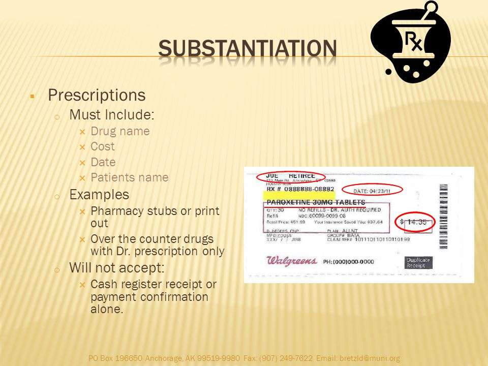 Prescriptions o Must Include: Drug name Cost Date Patients name o Examples Pharmacy stubs or print out Over the counter drugs with Dr.