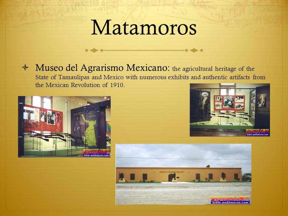 Matamoros Museo del Agrarismo Mexicano: the agricultural heritage of the State of Tamaulipas and Mexico with numerous exhibits and authentic artifacts