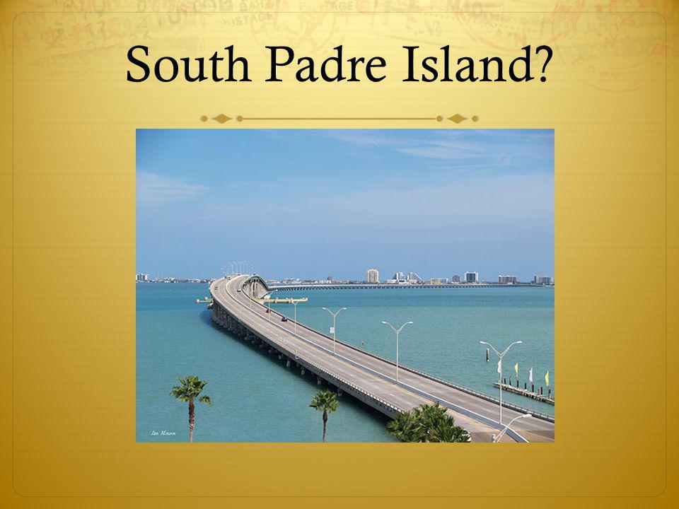 South Padre Island?