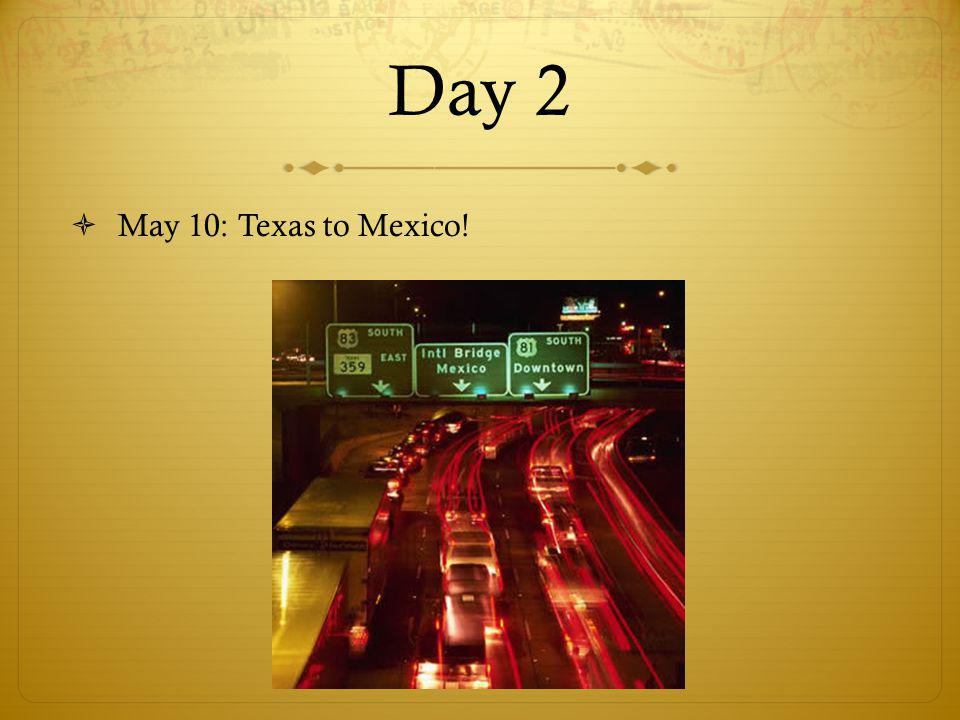 Day 2 May 10: Texas to Mexico!