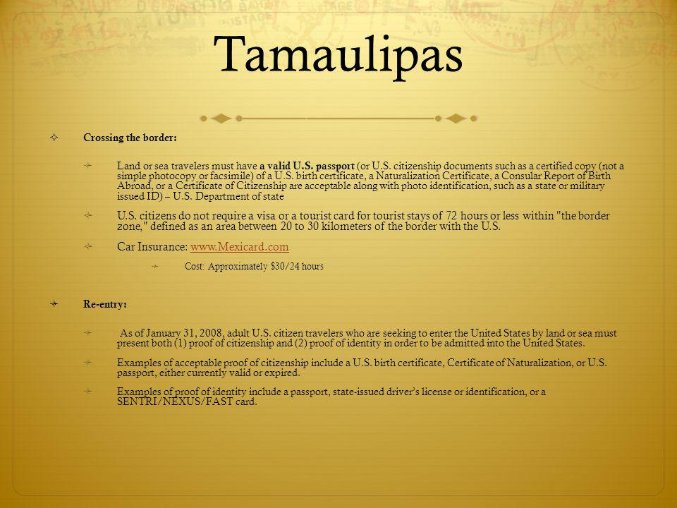 Tamaulipas Crossing the border: Land or sea travelers must have a valid U.S.