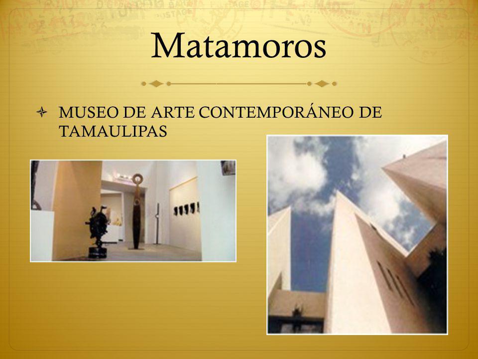Matamoros MUSEO DE ARTE CONTEMPORÁNEO DE TAMAULIPAS