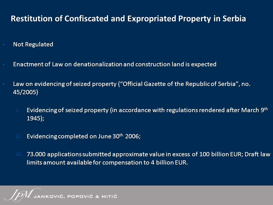 Restitution of Confiscated and Expropriated Property in Serbia Not Regulated Not Regulated Enactment of Law on denationalization and construction land