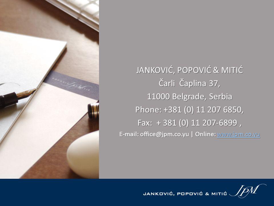 JANKOVIĆ, POPOVIĆ & MITIĆ Čarli Čaplina 37, 11000 Belgrade, Serbia Phone: +381 (0) 11 207 6850, Fax: + 381 (0) 11 207-6899, E-mail: office@jpm.co.yu | Online: www.jpm.co.yu www.jpm.co.yu