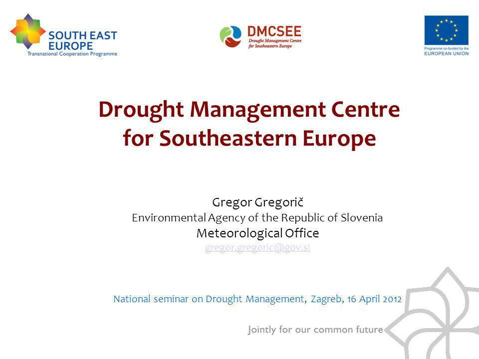 Gregor Gregorič Environmental Agency of the Republic of Slovenia Meteorological Office gregor.gregoric@gov.si National seminar on Drought Management,