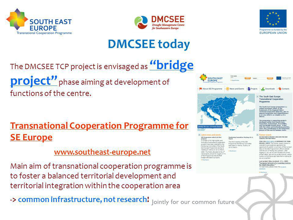 DMCSEE today The DMCSEE TCP project is envisaged as bridge project phase aiming at development of functions of the centre. Transnational Cooperation P