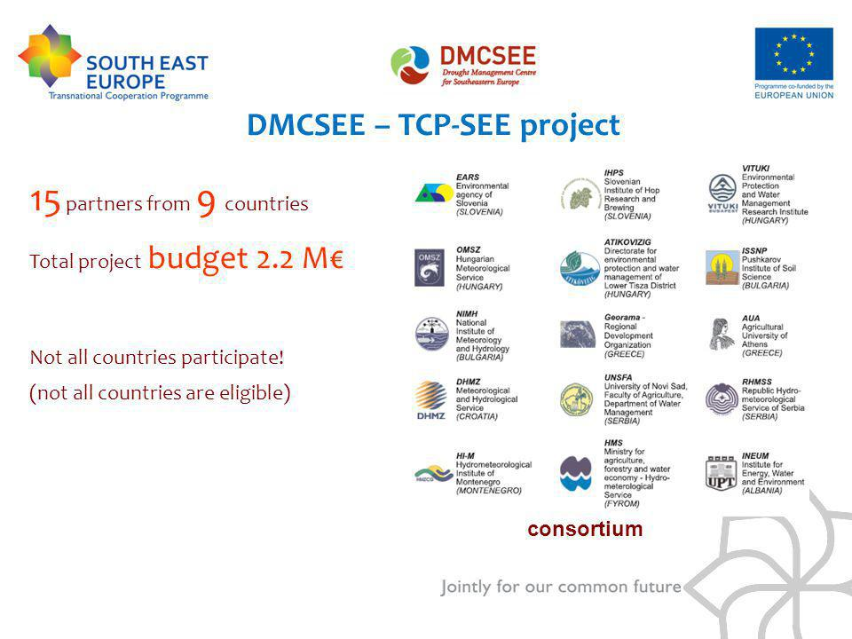 DMCSEE – TCP-SEE project 15 partners from 9 countries Total project budget 2.2 M Not all countries participate! (not all countries are eligible) conso