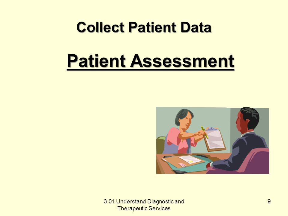 Collect Patient Data Patient Interview Obtain Medical History Activity 3.01 Understand Diagnostic and Therapeutic Services 8