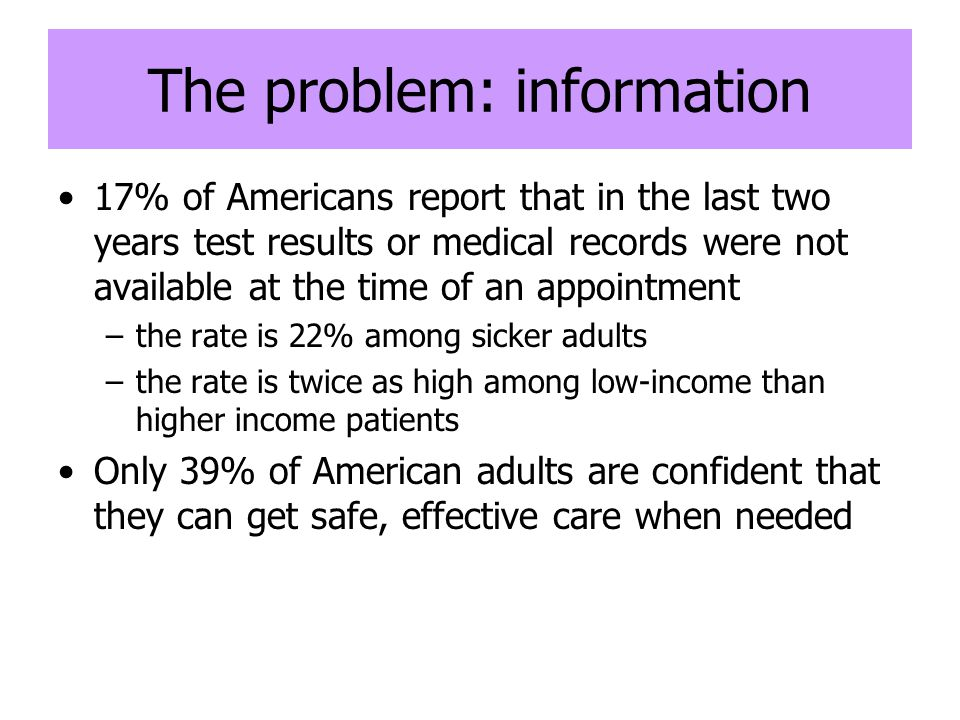 The problem: information 17% of Americans report that in the last two years test results or medical records were not available at the time of an appoi