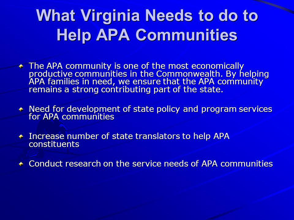What Virginia Needs to do to Help APA Communities The APA community is one of the most economically productive communities in the Commonwealth. By hel