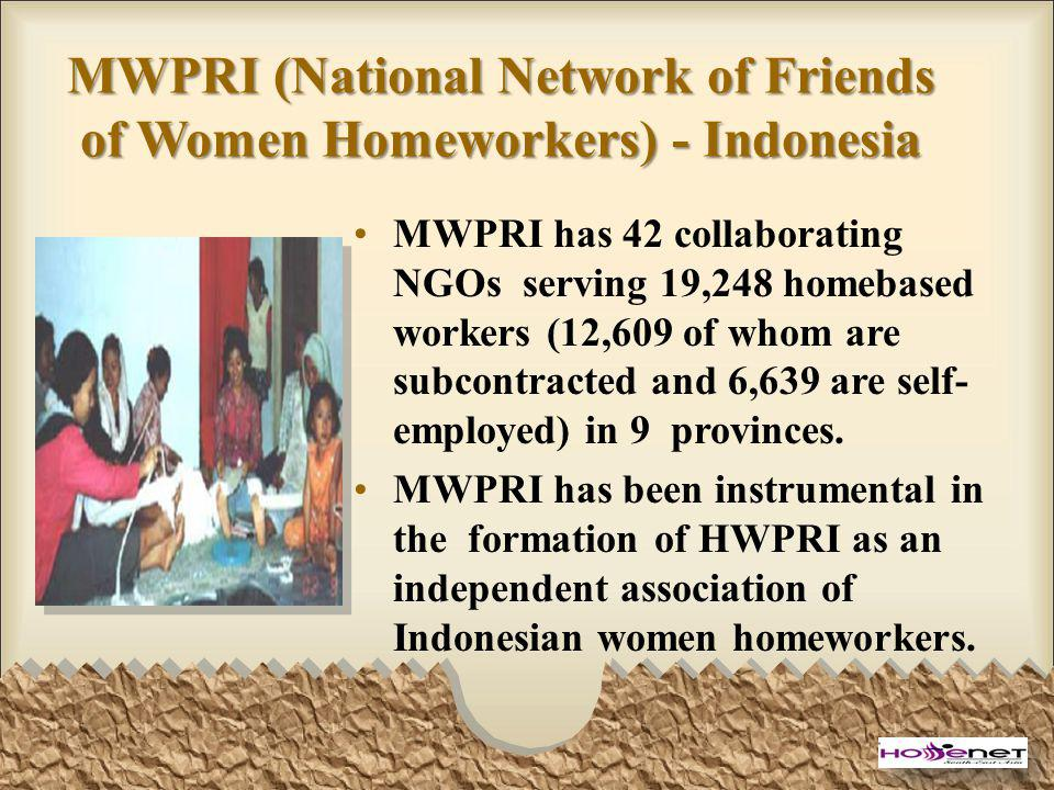 MWPRI (National Network of Friends of Women Homeworkers) - Indonesia MWPRI has 42 collaborating NGOs serving 19,248 homebased workers (12,609 of whom are subcontracted and 6,639 are self- employed) in 9 provinces.