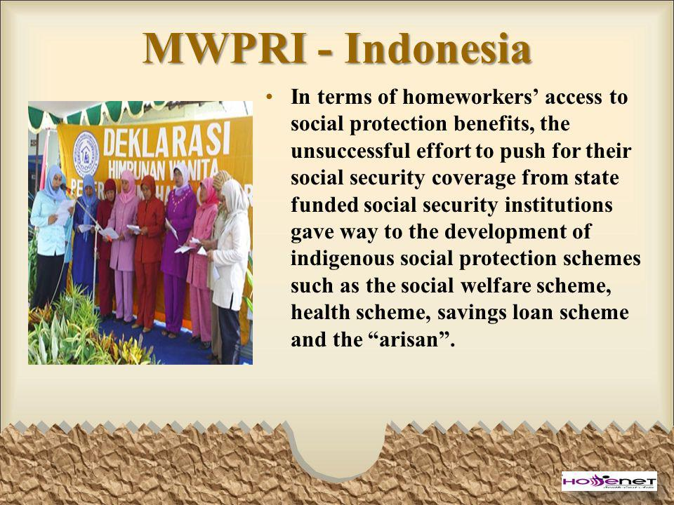 MWPRI - Indonesia In terms of homeworkers access to social protection benefits, the unsuccessful effort to push for their social security coverage fro