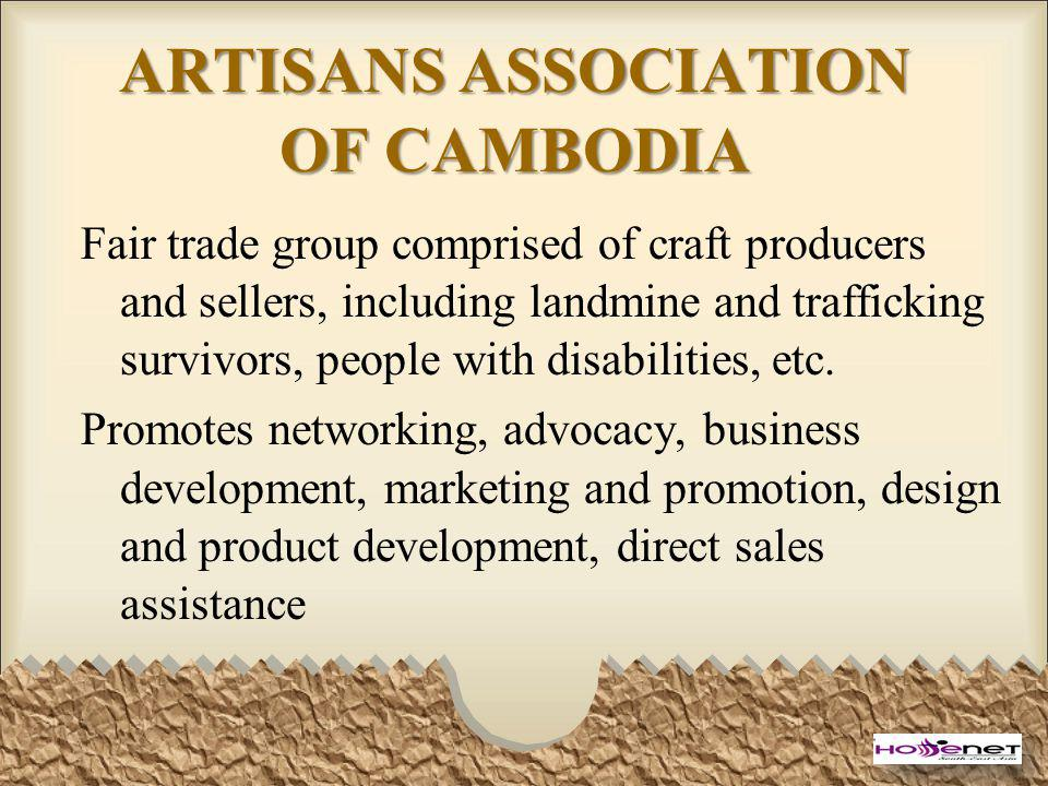 ARTISANS ASSOCIATION OF CAMBODIA Fair trade group comprised of craft producers and sellers, including landmine and trafficking survivors, people with