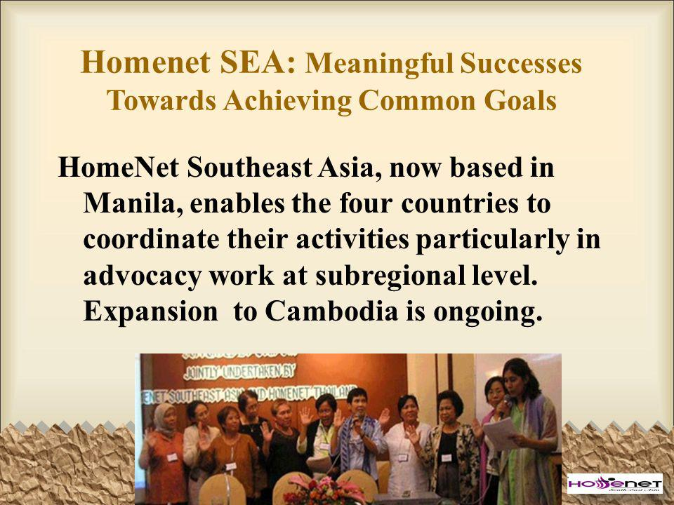 Homenet SEA: Meaningful Successes Towards Achieving Common Goals HomeNet Southeast Asia, now based in Manila, enables the four countries to coordinate their activities particularly in advocacy work at subregional level.