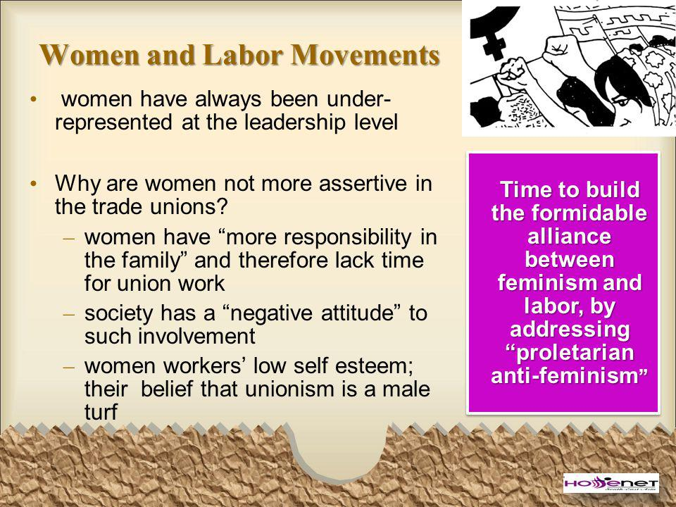 Women and Labor Movements women have always been under- represented at the leadership level Why are women not more assertive in the trade unions.