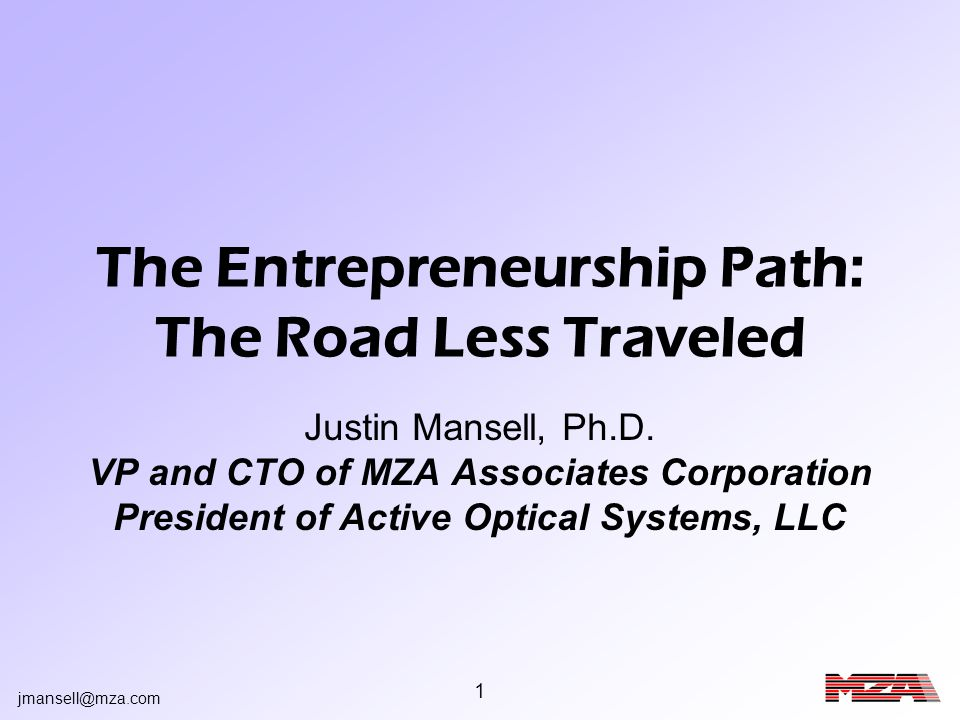jmansell@mza.com 2 Outline My Path to Entrepreneurship Beginning Your Entrepreneurship Journey –Introduction –Creating a Business Plan –Beyond the Plan Conclusions Example Pitch