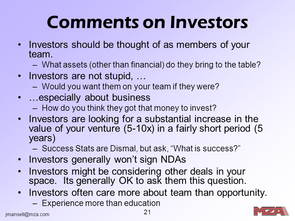 jmansell@mza.com 21 Comments on Investors Investors should be thought of as members of your team. –What assets (other than financial) do they bring to