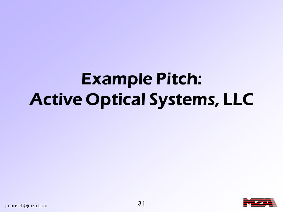 jmansell@mza.com 34 Example Pitch: Active Optical Systems, LLC