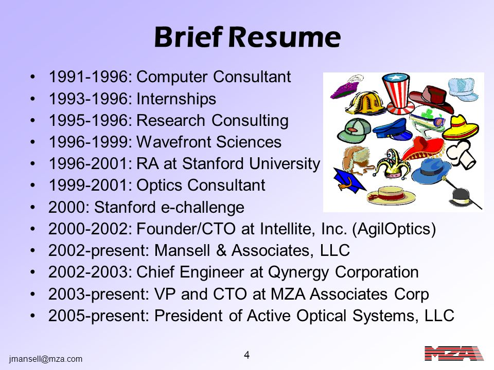 jmansell@mza.com 5 1991-1996: Computer Consultant During my undergraduate, I worked part- time as a consultant, mostly on computer database development.