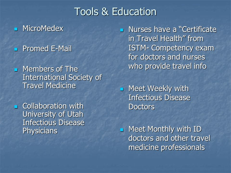 Tools & Education MicroMedex MicroMedex Promed E-Mail Promed E-Mail Members of The International Society of Travel Medicine Members of The Internation