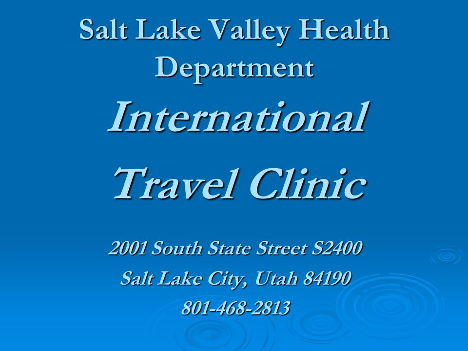 Salt Lake Valley Health Department International Travel Clinic 2001 South State Street S2400 Salt Lake City, Utah 84190 801-468-2813