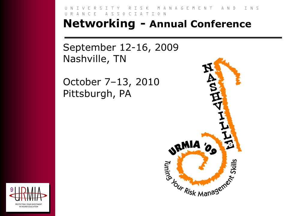 U N I V E R S I T Y R I S K M A N A G E M E N T A N D I N S U R A N C E A S S O C I A T I O N 9 Networking - Annual Conference September 12-16, 2009 Nashville, TN October 7–13, 2010 Pittsburgh, PA