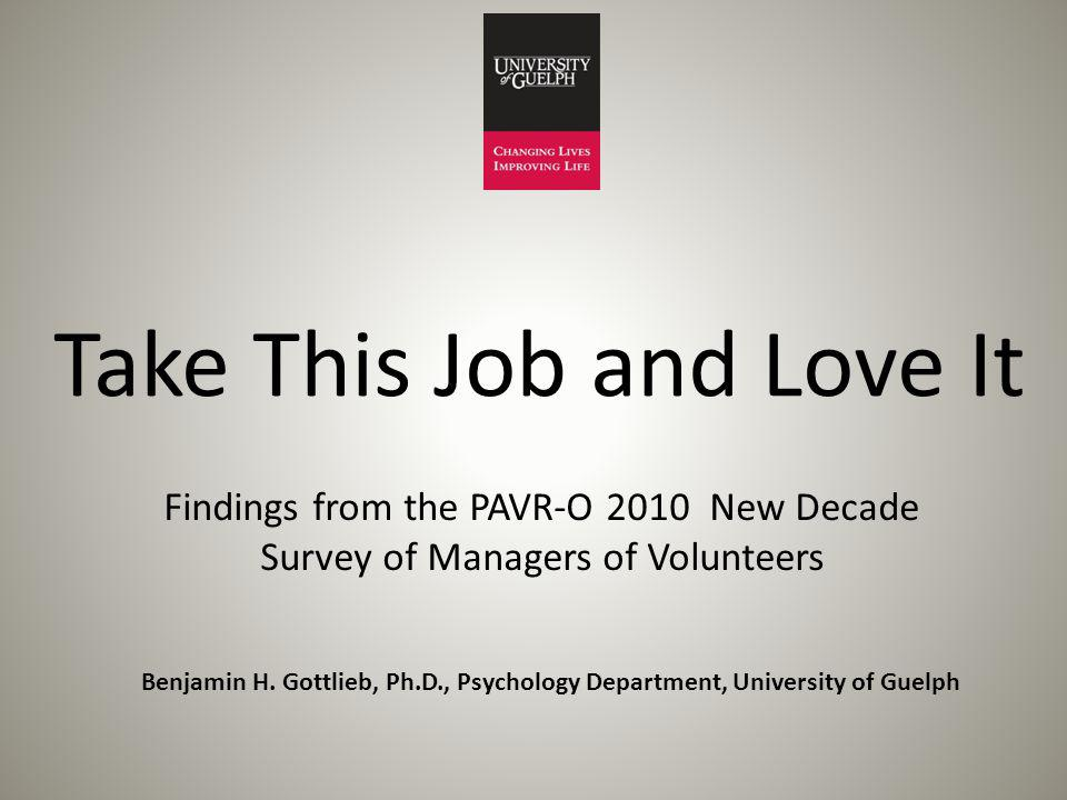 Take This Job and Love It Findings from the PAVR-O 2010 New Decade Survey of Managers of Volunteers Benjamin H.