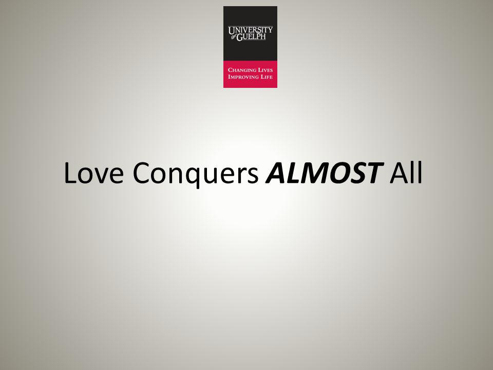 Love Conquers ALMOST All