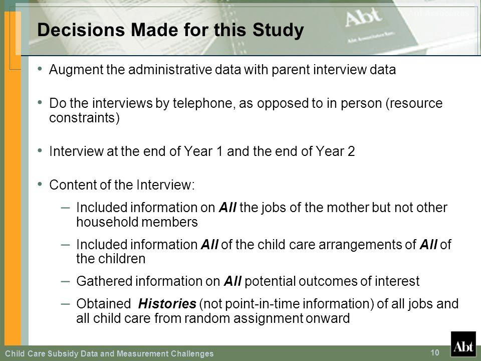 Child Care Subsidy Data and Measurement Challenges 10 Decisions Made for this Study Augment the administrative data with parent interview data Do the