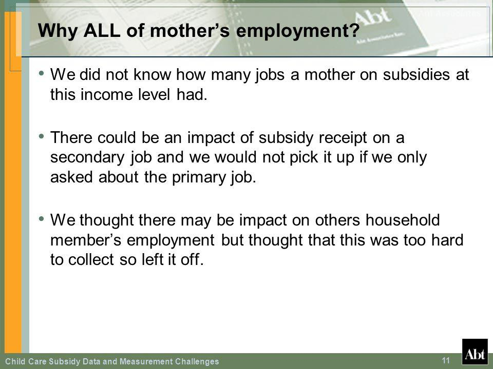 Child Care Subsidy Data and Measurement Challenges 11 Why ALL of mothers employment? We did not know how many jobs a mother on subsidies at this incom
