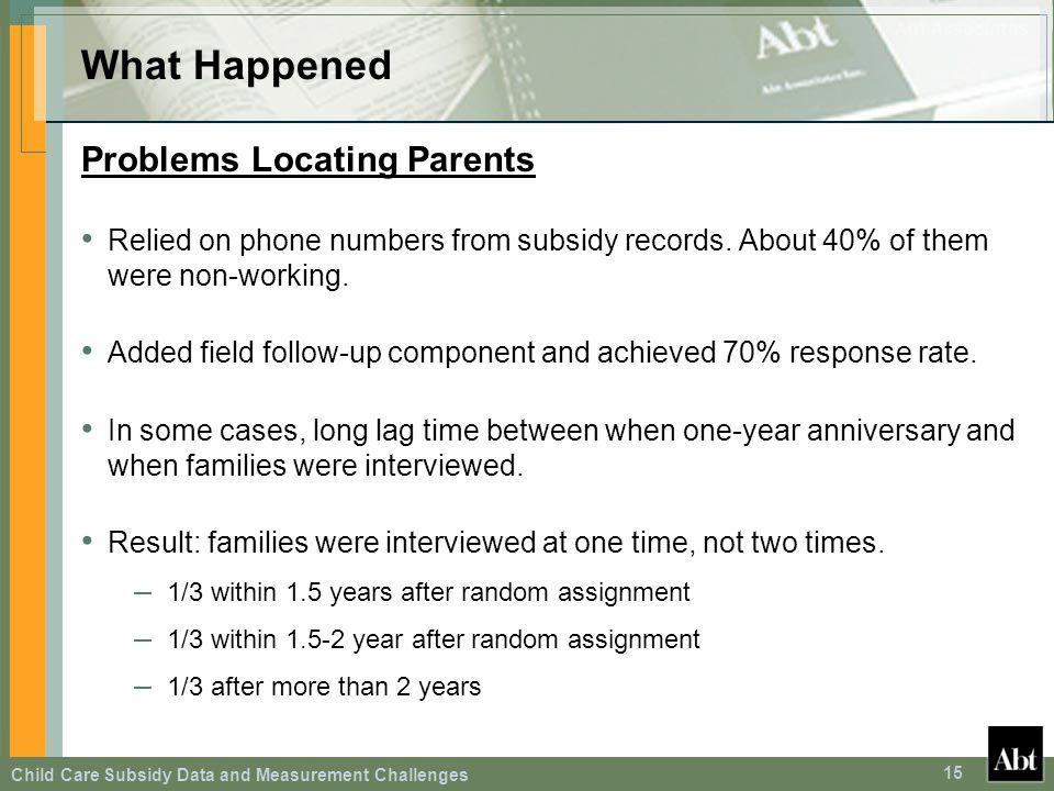 Child Care Subsidy Data and Measurement Challenges 15 What Happened Problems Locating Parents Relied on phone numbers from subsidy records. About 40%