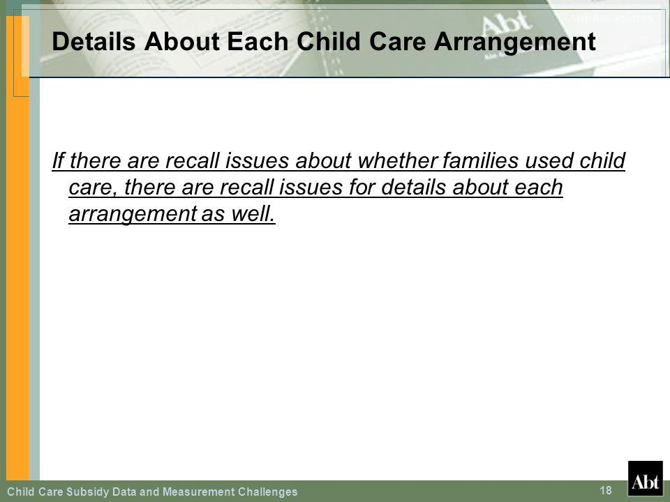 Child Care Subsidy Data and Measurement Challenges 18 Details About Each Child Care Arrangement If there are recall issues about whether families used