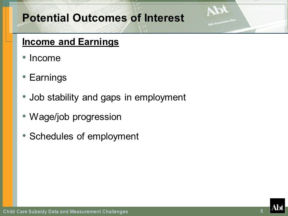 Child Care Subsidy Data and Measurement Challenges 5 Potential Outcomes of Interest Income and Earnings Income Earnings Job stability and gaps in empl