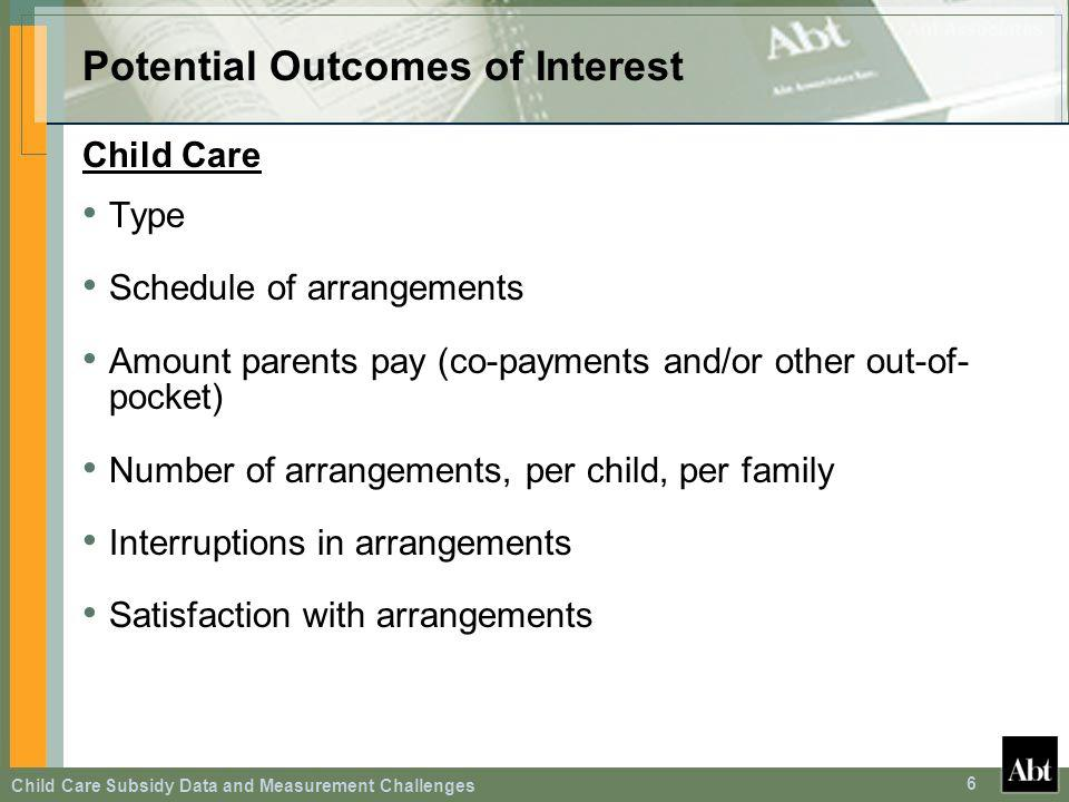 Child Care Subsidy Data and Measurement Challenges 6 Potential Outcomes of Interest Child Care Type Schedule of arrangements Amount parents pay (co-pa
