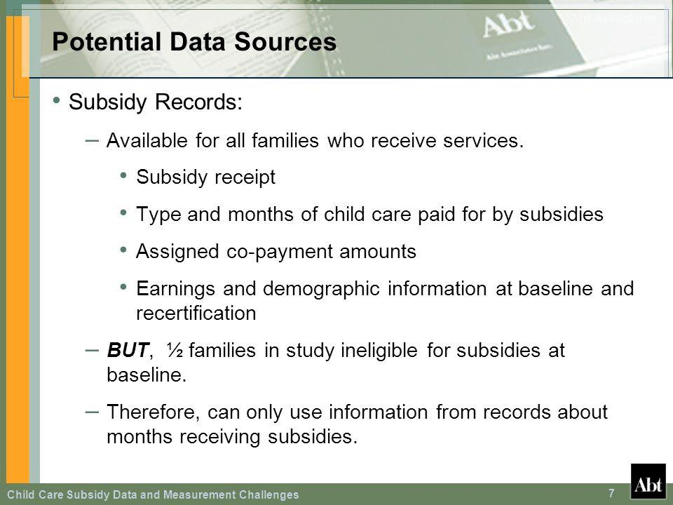 Child Care Subsidy Data and Measurement Challenges 7 Potential Data Sources Subsidy Records: – Available for all families who receive services. Subsid