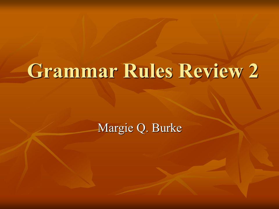 Grammar Rules Review 2 Margie Q. Burke