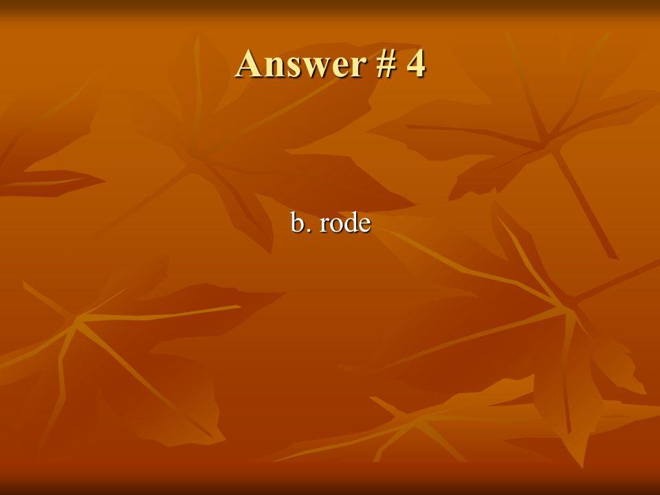 Answer # 4 b. rode