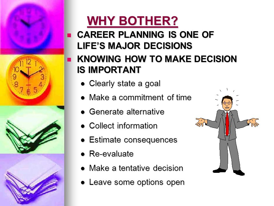 WHY BOTHER? CAREER PLANNING IS ONE OF LIFES MAJOR DECISIONS CAREER PLANNING IS ONE OF LIFES MAJOR DECISIONS KNOWING HOW TO MAKE DECISION IS IMPORTANT